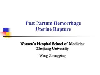 Post Partum Hemorrhage  Uterine Rupture