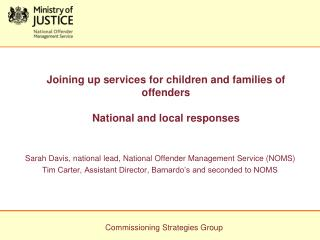 Joining up services for children and families of offenders National and local responses