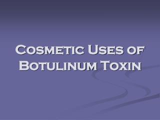 Cosmetic Uses of  Botulinum  Toxin