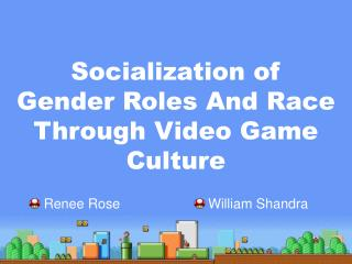Socialization of  Gender Roles And Race Through Video Game Culture