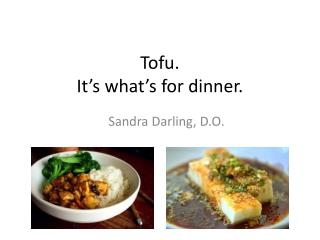 Tofu. It's what's for dinner.