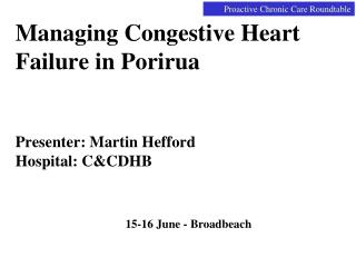 Managing Congestive Heart Failure in Porirua Presenter: Martin Hefford Hospital: C&CDHB