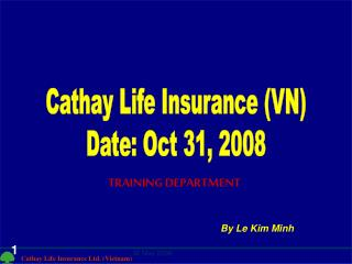 Cathay Life Insurance (VN) Date: Oct 31, 2008