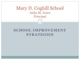 Mary D. Coghill School Aisha M. Jones  Principal