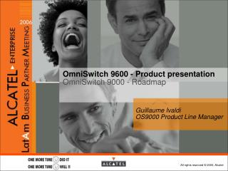 OmniSwitch 9600 - Product presentation OmniSwitch 9000 - Roadmap
