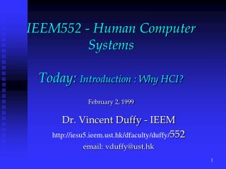 IEEM552 - Human Computer Systems Today:  Introduction : Why HCI? February 2, 1999