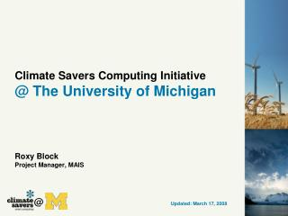 Climate Savers Computing Initiative @ The University of Michigan Roxy Block Project Manager, MAIS