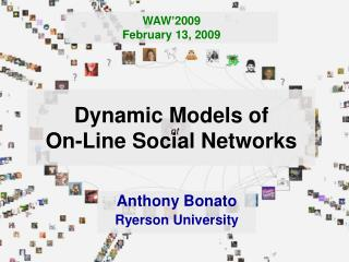 Dynamic Models of  On-Line Social Networks