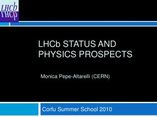 LHC b  status and physics prospects Monica Pepe-Altarelli (CERN)