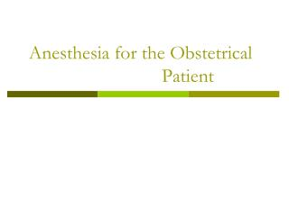 Anesthesia for the Obstetrical 				Patient