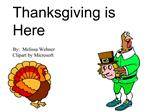 Thanksgiving is Here  By:  Melissa Wehner Clipart by Microsoft