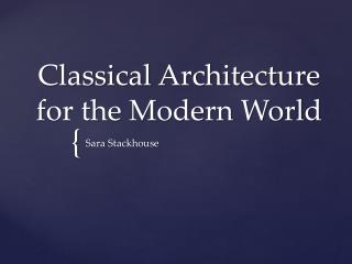 Classical Architecture for the Modern Worl d