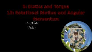 9: Statics and Torque 10: Rotational Motion and Angular Momentum