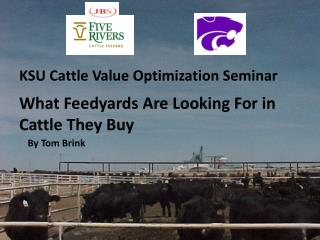 KSU Cattle Value Optimization Seminar What Feedyards Are Looking For in Cattle They Buy
