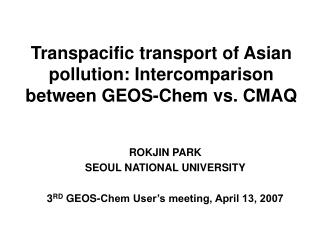 Transpacific transport of Asian pollution: Intercomparison between GEOS-Chem vs. CMAQ