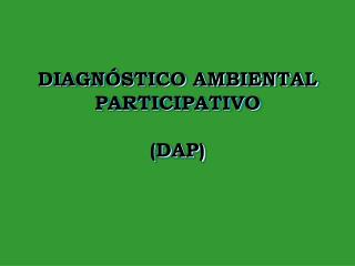 "DIAGNÃ""STICO AMBIENTAL PARTICIPATIVO (DAP)"
