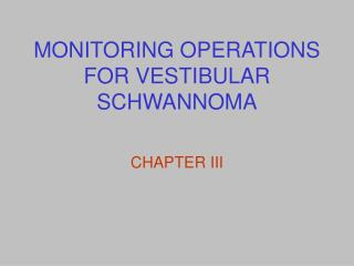 MONITORING OPERATIONS FOR VESTIBULAR SCHWANNOMA