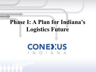 Phase I: A Plan for Indiana s Logistics Future