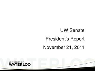 UW Senate President ' s Report November 21, 2011