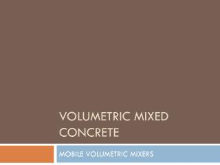 VOLUMETRIC MIXED CONCRETE