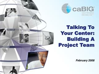 Talking To Your Center: Building A Project Team