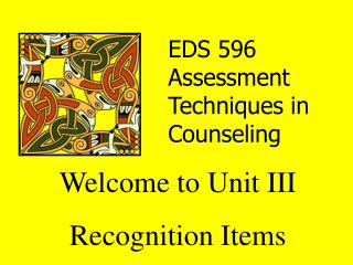 Welcome to Unit III Recognition Items