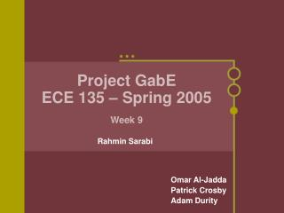 Project GabE ECE 135 – Spring 2005 Week 9