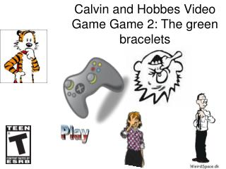 Calvin and Hobbes Video Game Game 2: The green bracelets