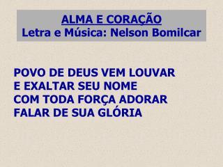 ALMA E CORAÇÃO Letra e Música: Nelson Bomilcar