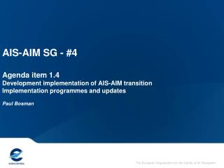 AIS-AIM SG - 4  Agenda item 1.4 Development implementation of AIS-AIM transition Implementation programmes and updates