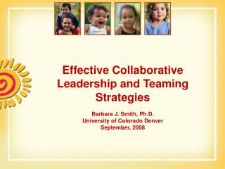 Effective Collaborative Leadership and Teaming Strategies   Barbara J. Smith, Ph.D. University of Colorado Denver Septem