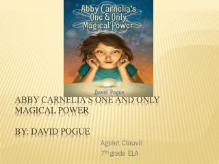 Abby Carnelia's one and only magical power By: David Pogue