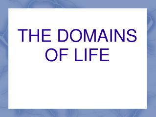 THE DOMAINS OF LIFE