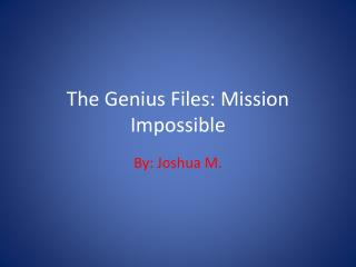 The Genius Files: Mission Impossible
