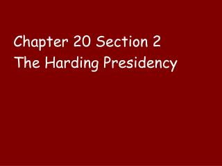 Chapter 20 Section 2 The Harding Presidency
