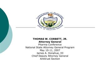 THOMAS W. CORBETT, JR. Attorney General Pharma Conference National State Attorney General Program