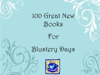 100 Great New Books For  Blustery Days