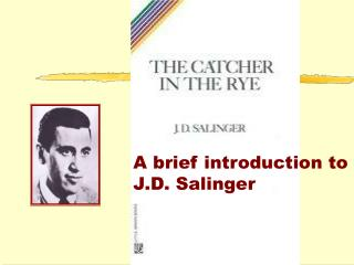 A brief introduction to    J.D. Salinger
