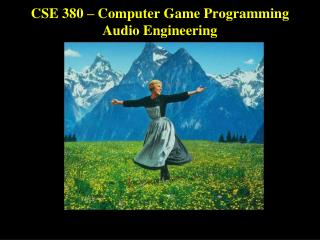 CSE 380 – Computer Game Programming Audio Engineering