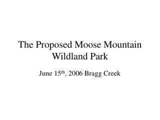 The Proposed Moose Mountain Wildland Park
