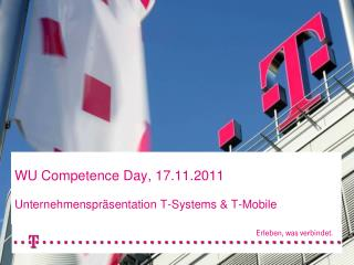 WU Competence  Day,  17.11.2011 Unternehmenspräsentation T-Systems & T-Mobile