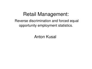 Retail Management: Reverse discrimination and forced equal opportunity employment statistics.