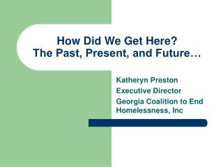 How Did We Get Here?   The Past, Present, and Future…