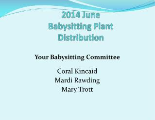 2014 June  Babysitting Plant Distribution