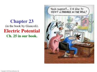 Chapter 23 (in the book by  Giancoli ). Electric Potential Ch. 25 in our book.