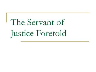 The Servant of Justice Foretold