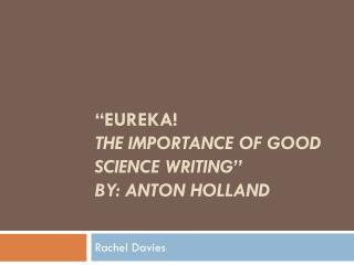 """Eureka! The Importance of Good Science Writing"" By: Anton Holland"