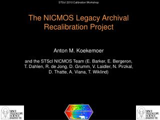 STScI 2010 Calibration Workshop The NICMOS Legacy Archival Recalibration Project