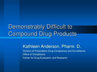 Demonstrably Difficult to Compound Drug Products