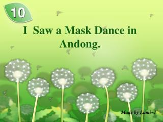 I  Saw a Mask Dance in  Andong .
